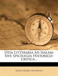 Otia Litteraria Ad Isalam: Sive Spicelegia Historico-Critica...