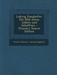 Ludwig Ganghofer. Ein Bild seines Lebens und Schaffens - Primary Source Edition