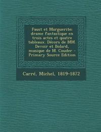 Faust et Marguerite; drame fantastique en trois actes et quatre tableaux. Décors de MM. Devoir et Bolard, musique de M. Couder - Primary Source Editio