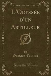 L'Odyssee d'Un Artilleur (Classic Reprint)