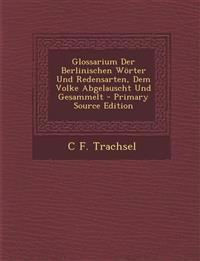 Glossarium Der Berlinischen Wörter Und Redensarten, Dem Volke Abgelauscht Und Gesammelt
