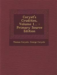 Coryat's Crudities, Volume 1...
