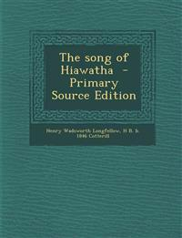 The Song of Hiawatha - Primary Source Edition