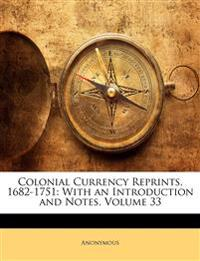 Colonial Currency Reprints, 1682-1751: With an Introduction and Notes, Volume 33