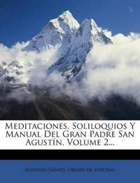 Meditaciones, Soliloquios Y Manual Del Gran Padre San Agustín, Volume 2...