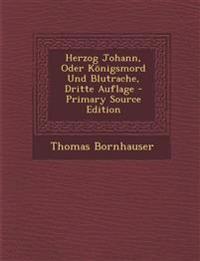 Herzog Johann, Oder Königsmord Und Blutrache, Dritte Auflage - Primary Source Edition