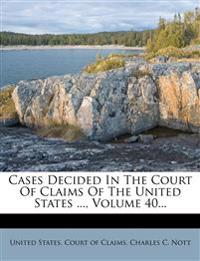 Cases Decided In The Court Of Claims Of The United States ..., Volume 40...