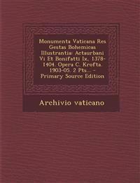 Monumenta Vaticana Res Gestas Bohemicas Illustrantia: Actaurbani Vi Et Bonifatti Ix, 1378-1404. Opera C. Krofta. 1903-05. 2 Pts...