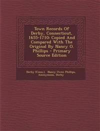 Town Records of Derby, Connecticut, 1655-1710: Copied and Compared with the Original by Nancy O. Phillips - Primary Source Edition