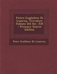 Pietro Guglielmo Di Luserna, Trovatore Italiano Del Sec. XIII - Primary Source Edition