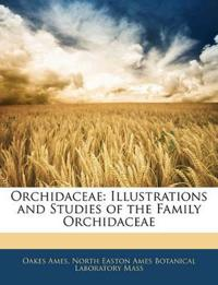 Orchidaceae: Illustrations and Studies of the Family Orchidaceae