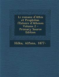Li Romanz D'Athis Et Prophilias. L'Estoire D'Athenes Volume 2 - Primary Source Edition