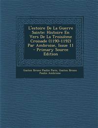 L'Estoire de La Guerre Sainte: Histoire En Vers de La Troisieme Croisade (1190-1192) Par Ambroise, Issue 11 - Primary Source Edition