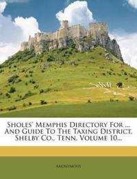 Sholes' Memphis Directory For ... And Guide To The Taxing District, Shelby Co., Tenn, Volume 10...