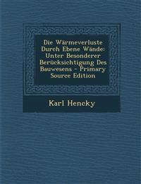 Die Wärmeverluste Durch Ebene Wände: Unter Besonderer Berücksichtigung Des Bauwesens - Primary Source Edition