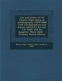 Life and letters of Sir Charles Hallé; being an autobiography (1819-1860) with correspondence and diaries; edited by his son, C.E. Hallé, and his daug