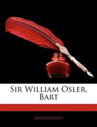 Sir William Osler, Bart
