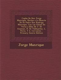Coplas De Don Jorge Manrique, Hechas a La Muerte De Su Padre Don Rodrigo Manrique, Con Las Glosas En Verso a Ellas De J. De Guzman, R. De Valdepeñas,