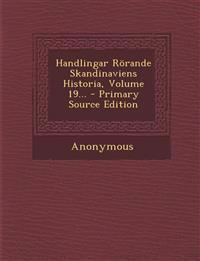 Handlingar Rörande Skandinaviens Historia, Volume 19... - Primary Source Edition