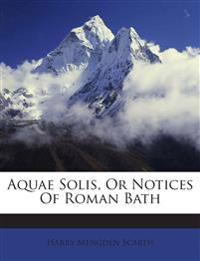 Aquae Solis, Or Notices Of Roman Bath