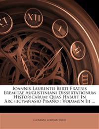 Ioannis Laurentii Berti Fratris Eremitae Augustiniani Dissertationum Historicarum: Quas Habuit In Archigymnasio Pisano : Volumen Iii ...