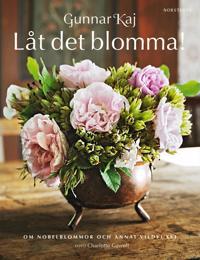 Låt det blomma! : om Nobelblommor och annat vildvuxet