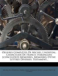 Oeuvres Completes de Michel L'Hospital, Chancelier de France: Harangues [Concluded] M Moires. M Moires D' Tat. Lettres Diverses. Testament...