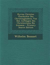 Kyrios Christos: Geschichte Des Christusglaubens Von Den Anfängen Des Christentums Bis Irenaeus