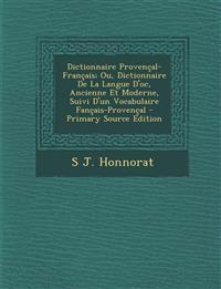 Dictionnaire Provencal-Francais; Ou, Dictionnaire de La Langue D'Oc, Ancienne Et Moderne, Suivi D'Un Vocabulaire Fancais-Provencal - Primary Source Ed