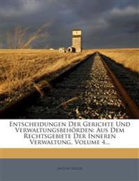 Entscheidungen Der Gerichte Und Verwaltungsbehörden: Aus Dem Rechtsgebiete Der Inneren Verwaltung, Volume 4...