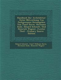Handbuch Der Architektur: Unter Mitwirkung Von Fachgenossen Herausgeben Von Josef Durm, Hermann Ende, Eduard Schmitt, Und Heinrich Wagner, Zweiter The