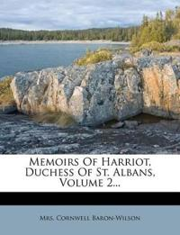 Memoirs of Harriot, Duchess of St. Albans, Volume 2...