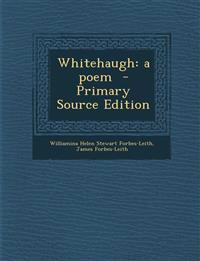 Whitehaugh: a poem  - Primary Source Edition