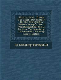 Hochzeitsbuch, Brauch Und Glaube Der Hochzeit Bei Den Christlichen Völkern Europa's, Von I. Von Düringsfeld Und O. Freiherr Von Reinsberg-Dülringsfeld