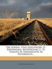 Die Ahnen- Und Adelsprobe: D. Erwerbung, Bestatigung U. D. Verlust D. Adelsrechte in Osterreich...