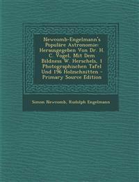 Newcomb-Engelmann's Populäre Astronomie: Herausgegeben Von Dr. H. C. Vogel, Mit Dem Bildness W. Herschels, 1 Photographischen Tafel Und 196 Holzschnit