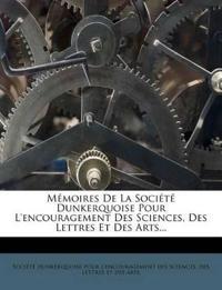 Memoires de La Societe Dunkerquoise Pour L'Encouragement Des Sciences, Des Lettres Et Des Arts...