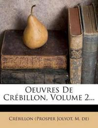 Oeuvres De Crébillon, Volume 2...
