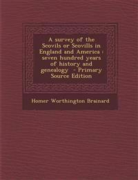 A Survey of the Scovils or Scovills in England and America: Seven Hundred Years of History and Genealogy - Primary Source Edition