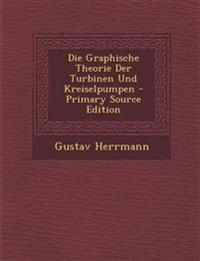 Die Graphische Theorie Der Turbinen Und Kreiselpumpen - Primary Source Edition