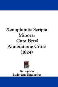 Xenophontis Scripta Minora