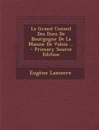 Le Grand Conseil Des Ducs de Bourgogne de La Maison de Valois ...