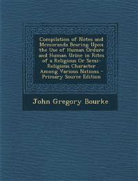 Compilation of Notes and Memoranda Bearing Upon the Use of Human Ordure and Human Urine in Rites of a Religious or Semi-Religious Character Among Vari