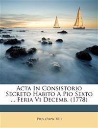 Acta In Consistorio Secreto Habito A Pio Sexto ... Feria Vi Decemb. (1778)