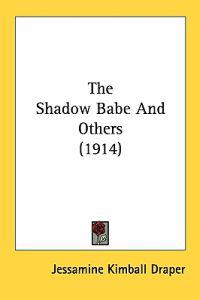 The Shadow Babe and Others