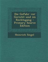 Die Gefahr vor Gericht und im Rechtsgang - Primary Source Edition
