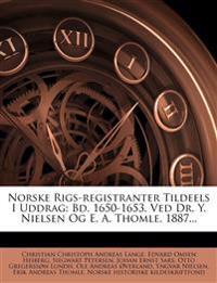 Norske Rigs-Registranter Tildeels I Uddrag: Bd. 1650-1653, Ved Dr. Y. Nielsen Og E. A. Thomle, 1887...