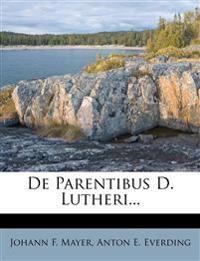De Parentibus D. Lutheri...