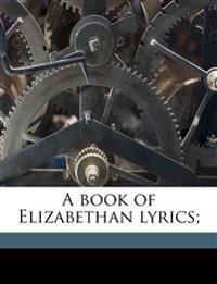 A book of Elizabethan lyrics;