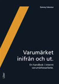 Varumärket inifrån och ut : en handbok i internt varumärkesarbete